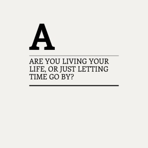 Are you living your life